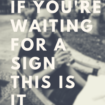 IF YOURE WAITING FOR A SIGN.png